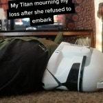 My Titan when i die, be like...