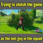 Tryna clutch the game as the last squad member