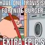 I'll have the fortnite burger.